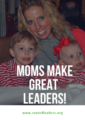 Moms Make GREAT Leaders!